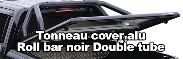 Tonneau cover alu + Roll bar noir Double tube Ø 76