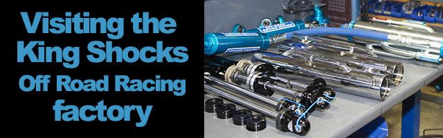 King Shocks : Visiting the King Off Road Racing Shocks factory
