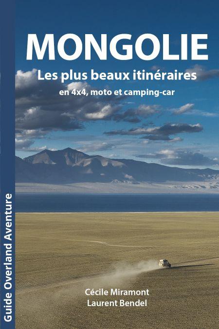 Le guide Mongolie : Les plus beaux itinéraires en 4x4, moto ou camping-car